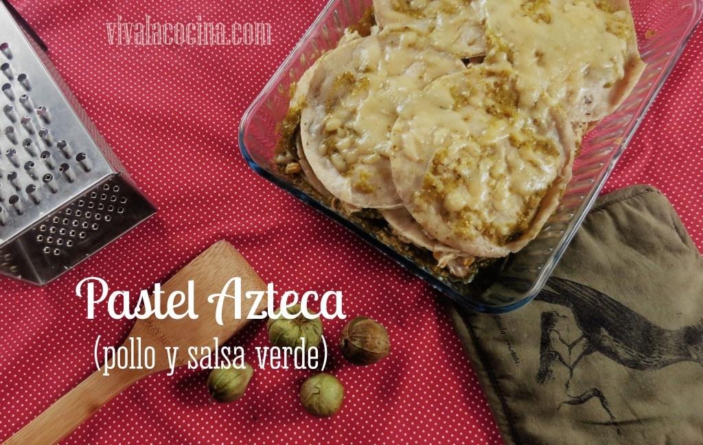 Pastel Azteca de Pollo y Salsa Verde