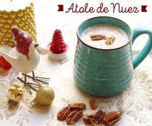 Atole de Nuez: bebida caliente para Año Nuevo. Receta y Vídeo